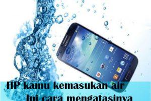 Langkah Tepat Dan Cepat Mengatasi Masalah Handphone Yang Kemasukan Air