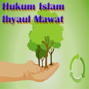 Hukum Islam Ihyaul Mawat, Menghidupkan Tanah Mati