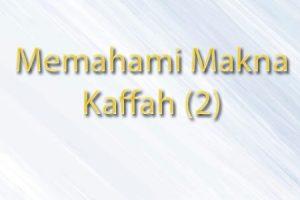 Memahami Makna Islam Kaffah (Bagian 2)