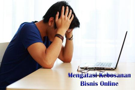 Cara Mengatasi Kebosanan Saat Menjalankan Bisnis Online