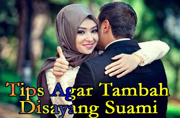 Tips Agar Tambah Disayang Suami Selamanya